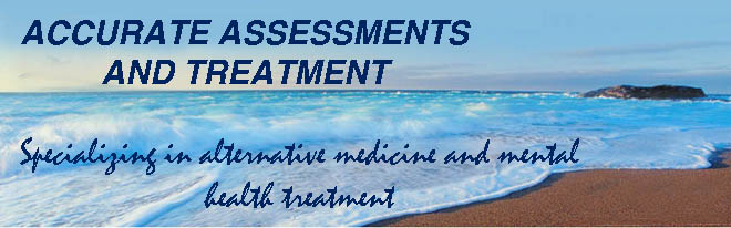 Accurate Assessments and Treatment Specializing in alternative medicine and mental health treatment